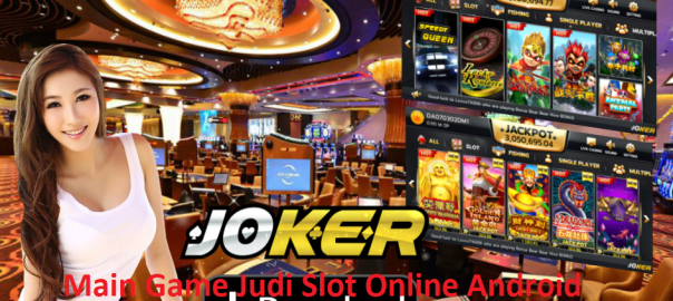 Main Game Judi Slot Online Android